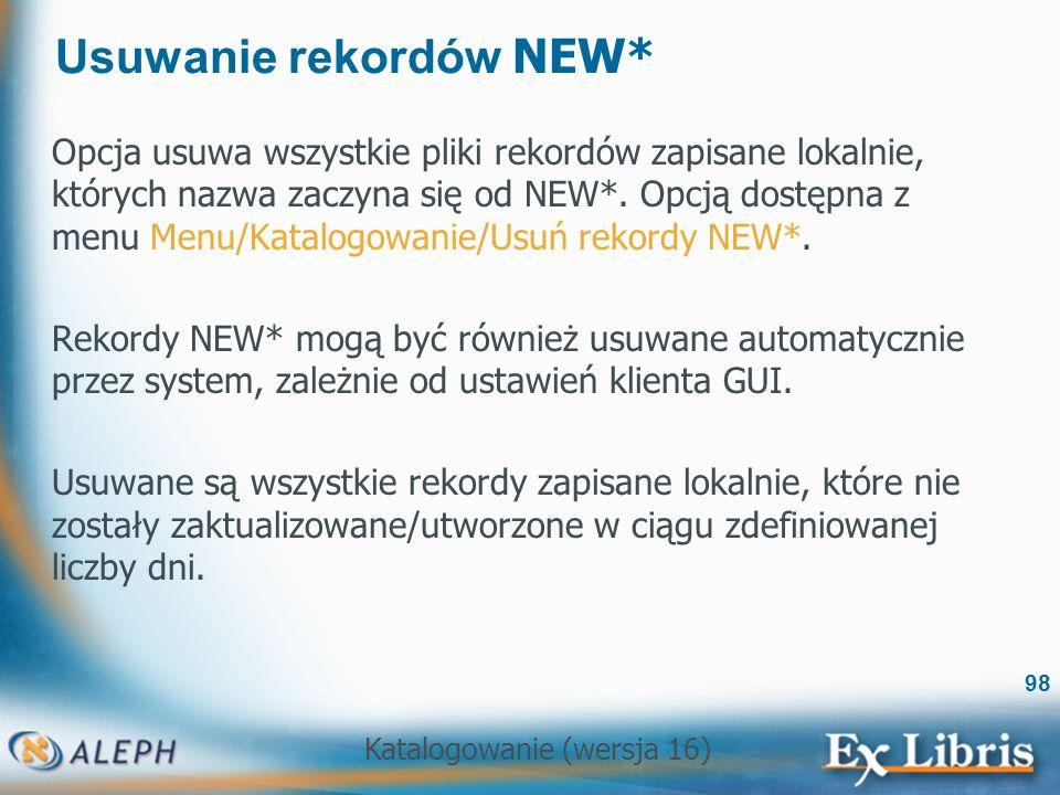 Katalogowanie (wersja 16) 98 Usuwanie rekordów NEW* Opcja usuwa wszystkie pliki rekordów zapisane lokalnie, których nazwa zaczyna się od NEW*. Opcją d