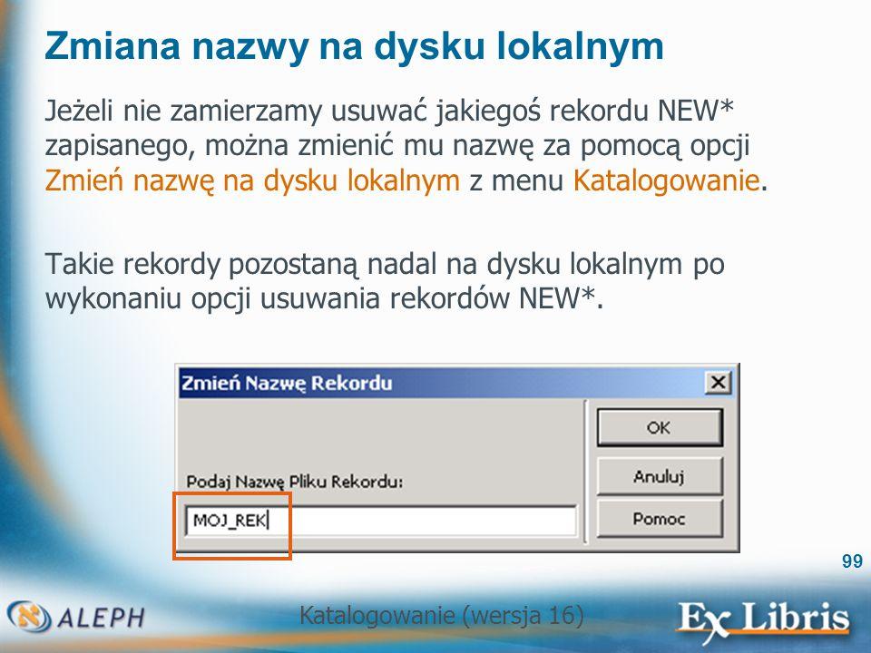 Katalogowanie (wersja 16) 99 Zmiana nazwy na dysku lokalnym Jeżeli nie zamierzamy usuwać jakiegoś rekordu NEW* zapisanego, można zmienić mu nazwę za p
