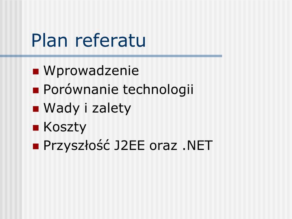 Wprowadzenie Celem niniejszego referatu jest porównanie dwóch ważnych technologii budowy systemów rozproszonych: Java 2 Enterprise Edition Microsoft.NET Będziemy się starali przedstawić cechy obu technologii, które są decydujące przy dokonywaniu wyborów: której z nich użyć ?