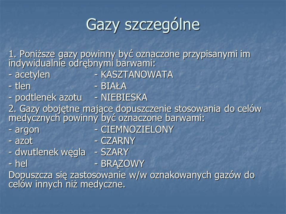 Gazy szczególne 1. Poniższe gazy powinny być oznaczone przypisanymi im indywidualnie odrębnymi barwami: - acetylen- KASZTANOWATA - tlen- BIAŁA - podtl