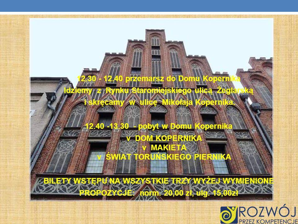 12.30 - 12.40 przemarsz do Domu Kopernika Idziemy z Rynku Staromiejskiego ulicą Żeglarską i skręcamy w ulicę Mikołaja Kopernika. 12.40 -13.30 - pobyt