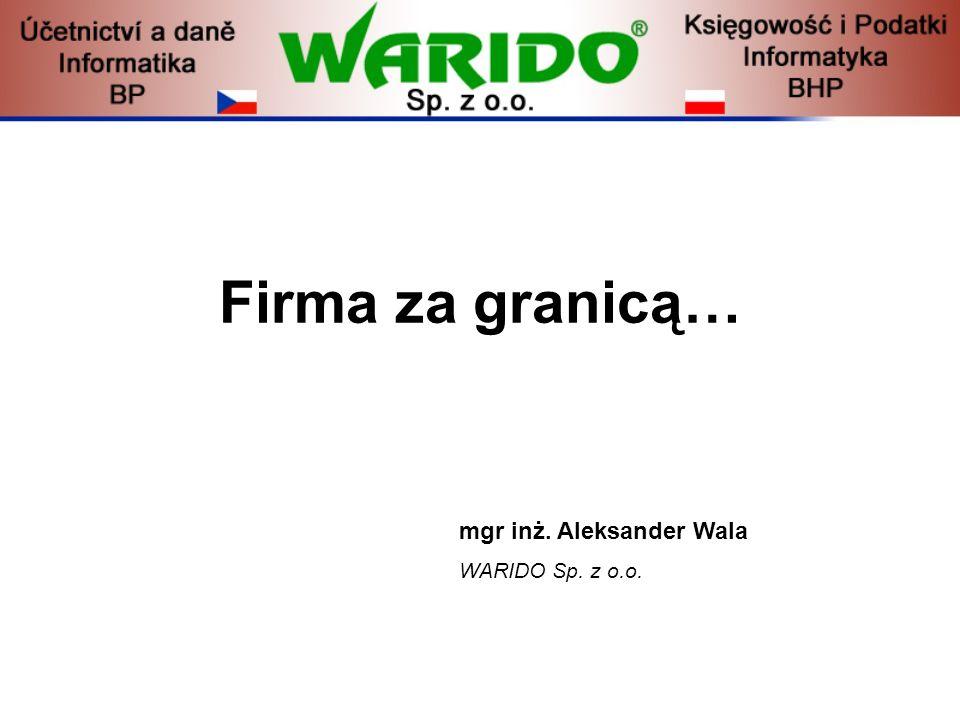 mgr inż. Aleksander Wala WARIDO Sp. z o.o. Firma za granicą…