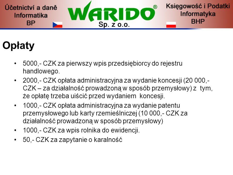 Opłaty 5000,- CZK za pierwszy wpis przedsiębiorcy do rejestru handlowego. 2000,- CZK opłata administracyjna za wydanie koncesji (20 000,- CZK – za dzi
