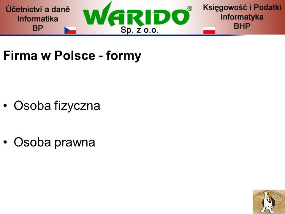 Firma w Polsce - formy Osoba fizyczna Osoba prawna