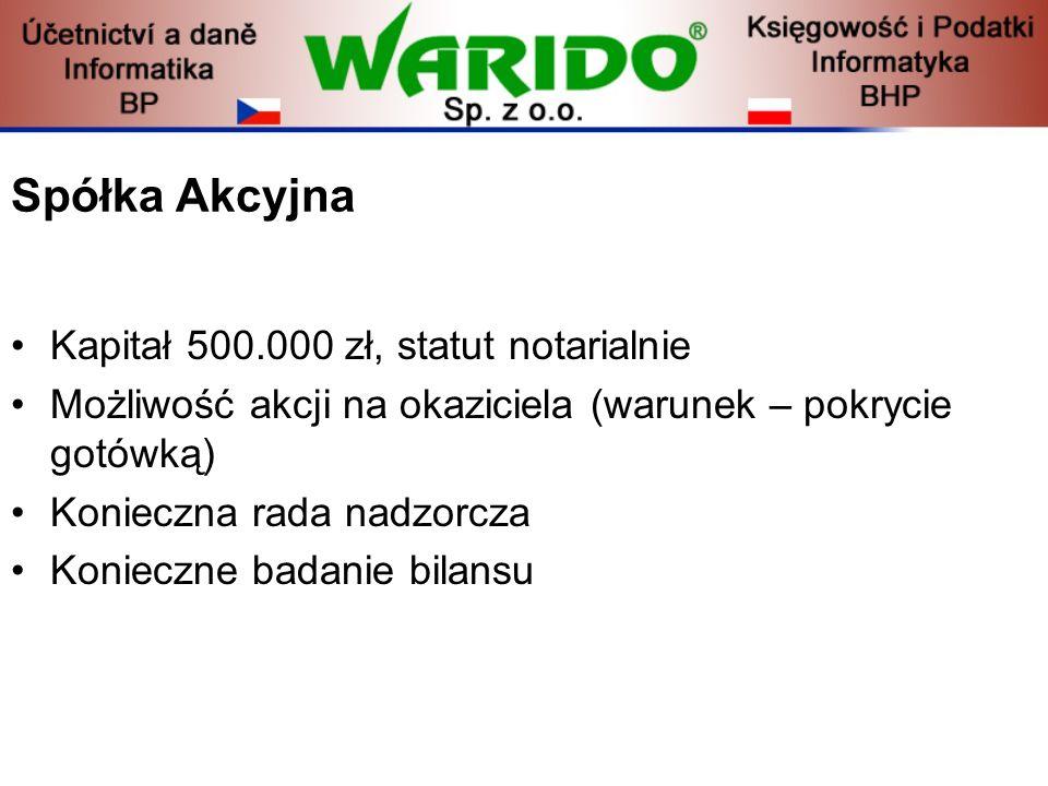 Spółka Akcyjna Kapitał 500.000 zł, statut notarialnie Możliwość akcji na okaziciela (warunek – pokrycie gotówką) Konieczna rada nadzorcza Konieczne ba