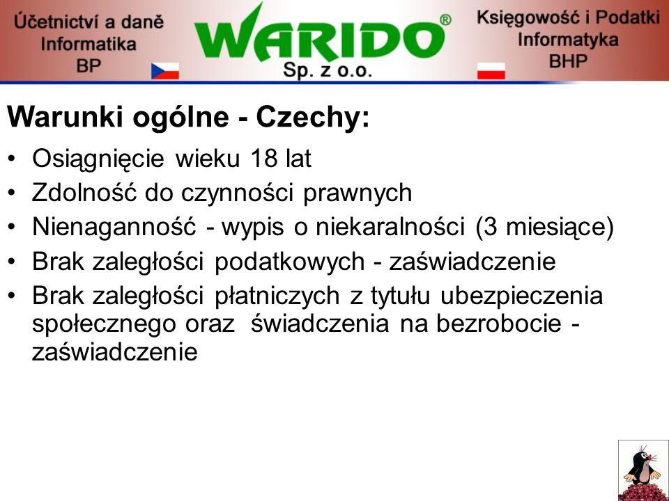 Warunki ogólne - Czechy: Osiągnięcie wieku 18 lat Zdolność do czynności prawnych Nienaganność - wypis o niekaralności (3 miesiące) Brak zaległości pod