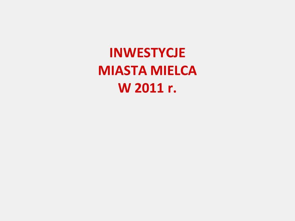 INWESTYCJE MIASTA MIELCA W 2011 r.