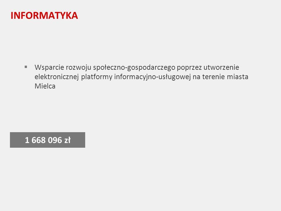 INFORMATYKA Wsparcie rozwoju społeczno-gospodarczego poprzez utworzenie elektronicznej platformy informacyjno-usługowej na terenie miasta Mielca 1 668 096 zł