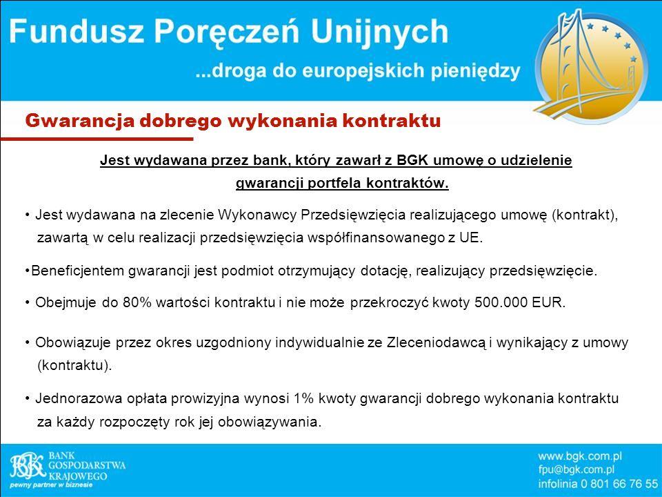 Gwarancja dobrego wykonania kontraktu Jest wydawana przez bank, który zawarł z BGK umowę o udzielenie gwarancji portfela kontraktów.