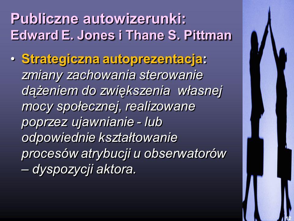 JonesPittman Publiczne autowizerunki: Edward E. Jones i Thane S. Pittman 12 Strategiczna autoprezentacja: zmiany zachowania sterowanie dążeniem do zwi