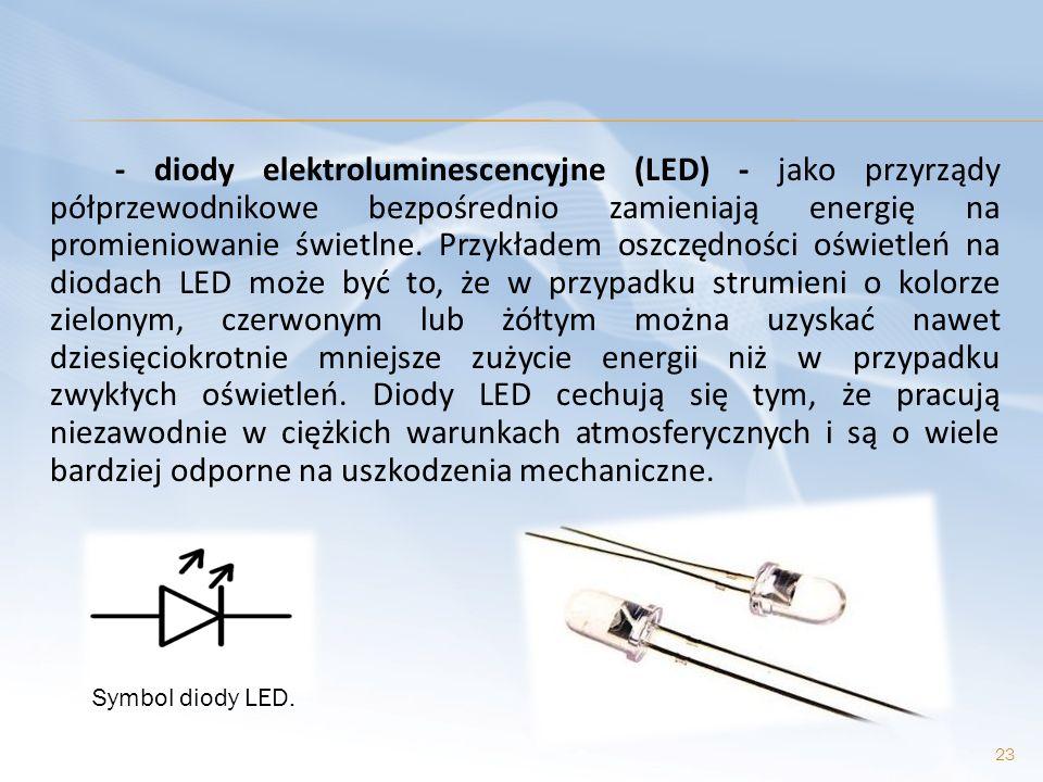 - diody elektroluminescencyjne (LED) - jako przyrządy półprzewodnikowe bezpośrednio zamieniają energię na promieniowanie świetlne. Przykładem oszczędn