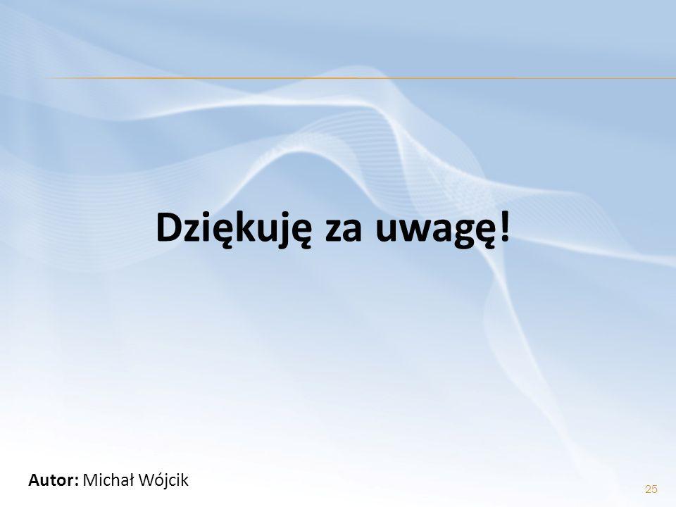 Dziękuję za uwagę! 25 Autor: Michał Wójcik