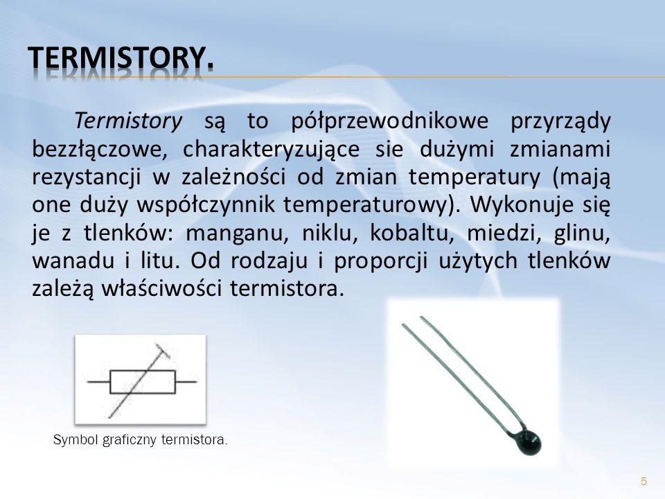 Termistory są to półprzewodnikowe przyrządy bezzłączowe, charakteryzujące sie dużymi zmianami rezystancji w zależności od zmian temperatury (mają one
