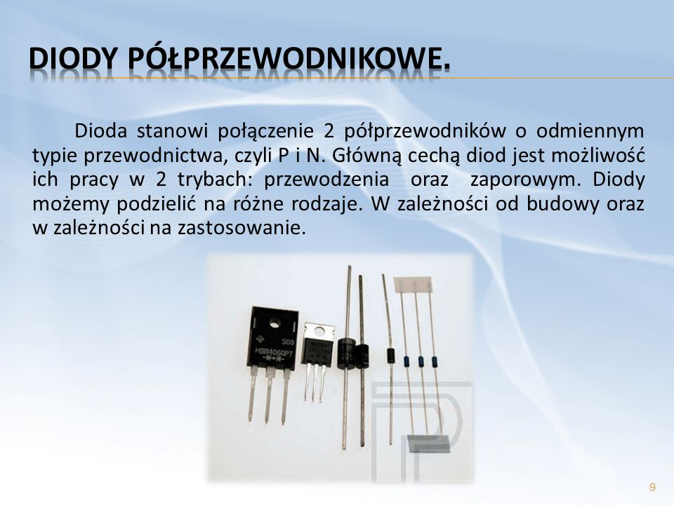Dioda stanowi połączenie 2 półprzewodników o odmiennym typie przewodnictwa, czyli P i N. Główną cechą diod jest możliwość ich pracy w 2 trybach: przew