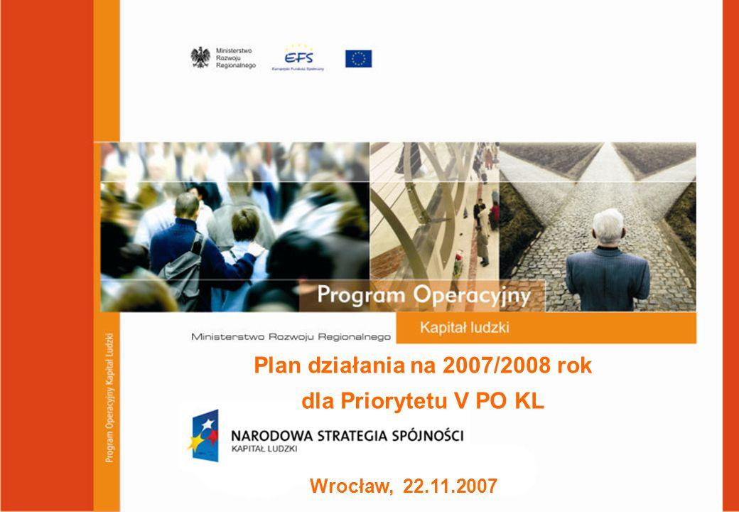 Wrocław, 22.11.2007 Plan działania na 2007/2008 rok dla Priorytetu V PO KL