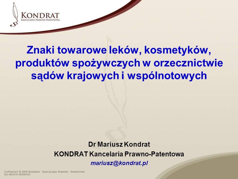 Znaki towarowe leków, kosmetyków, produktów spożywczych w orzecznictwie sądów krajowych i wspólnotowych Dr Mariusz Kondrat KONDRAT Kancelaria Prawno-P