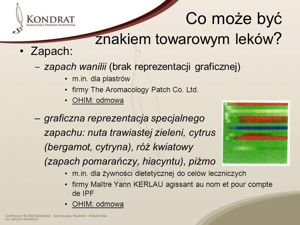 Co może być znakiem towarowym leków ? Zapach: zapach wanilii (brak reprezentacji graficznej) m.in. dla plastrów firmy The Aromacology Patch Co. Ltd. O