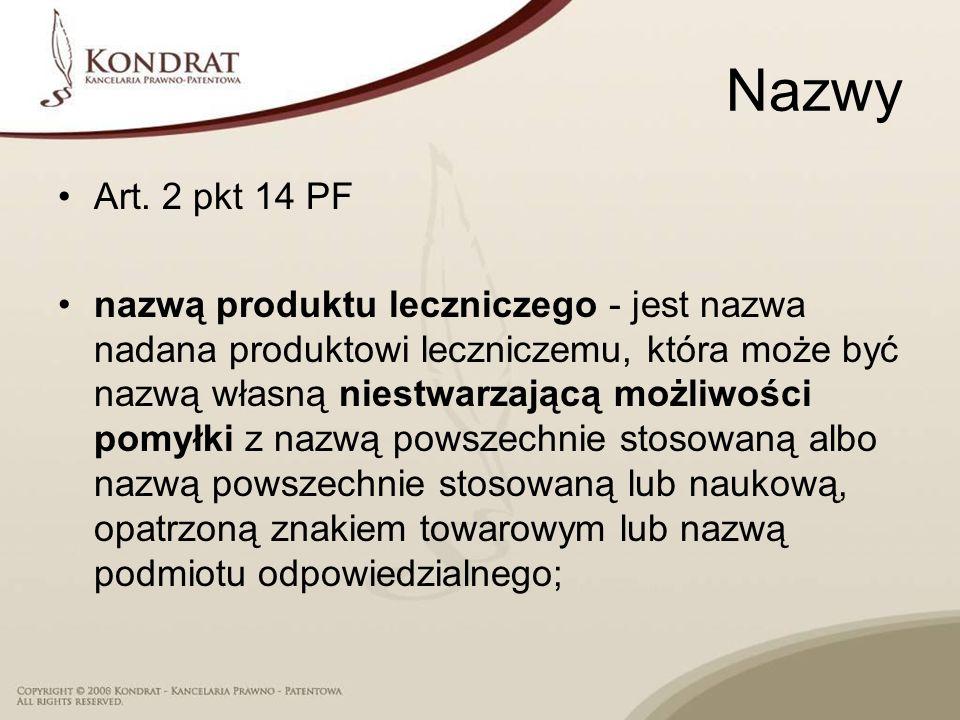 Nazwy Art. 2 pkt 14 PF nazwą produktu leczniczego - jest nazwa nadana produktowi leczniczemu, która może być nazwą własną niestwarzającą możliwości po