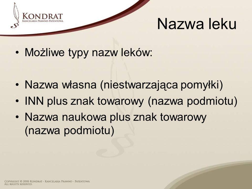 Nazwa leku Możliwe typy nazw leków: Nazwa własna (niestwarzająca pomyłki) INN plus znak towarowy (nazwa podmiotu) Nazwa naukowa plus znak towarowy (na