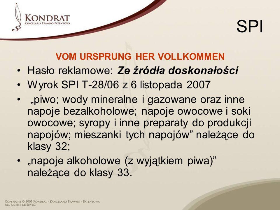 SPI VOM URSPRUNG HER VOLLKOMMEN Hasło reklamowe: Ze źródła doskonałości Wyrok SPI T 28/06 z 6 listopada 2007 piwo; wody mineralne i gazowane oraz inne