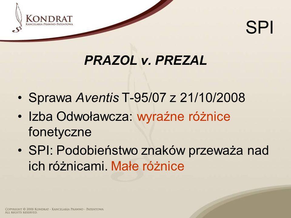 SPI PRAZOL v. PREZAL Sprawa Aventis T 95/07 z 21/10/2008 Izba Odwoławcza: wyraźne różnice fonetyczne SPI: Podobieństwo znaków przeważa nad ich różnica