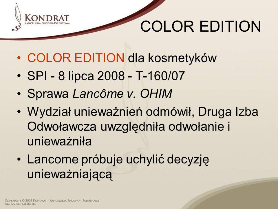 COLOR EDITION COLOR EDITION dla kosmetyków SPI - 8 lipca 2008 - T 160/07 Sprawa Lancôme v. OHIM Wydział unieważnień odmówił, Druga Izba Odwoławcza uwz