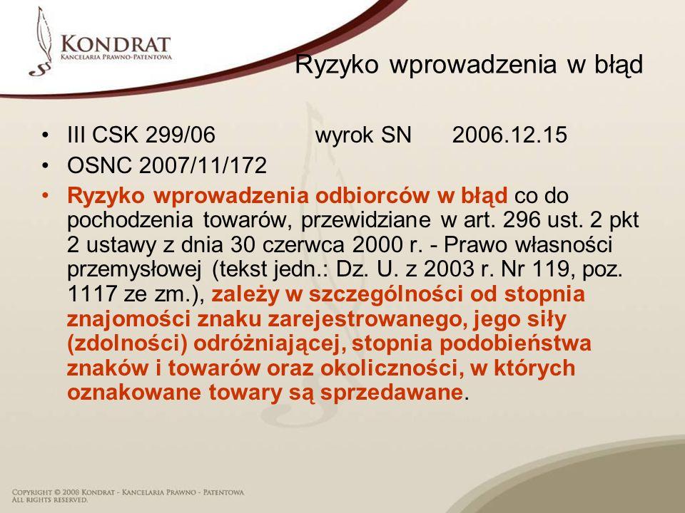Ryzyko wprowadzenia w błąd III CSK 299/06wyrok SN2006.12.15 OSNC 2007/11/172 Ryzyko wprowadzenia odbiorców w błąd co do pochodzenia towarów, przewidzi