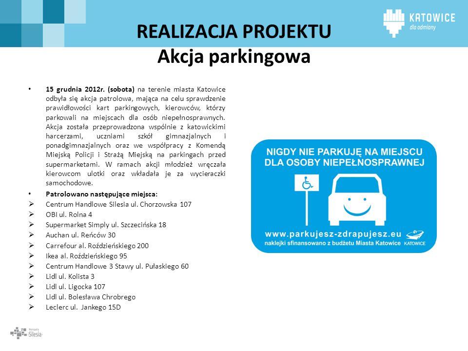 REALIZACJA PROJEKTU Akcja parkingowa 15 grudnia 2012r. (sobota) na terenie miasta Katowice odbyła się akcja patrolowa, mająca na celu sprawdzenie praw