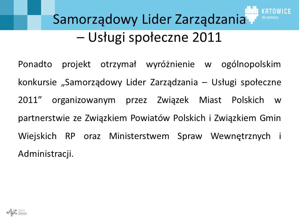 Samorządowy Lider Zarządzania – Usługi społeczne 2011 Ponadto projekt otrzymał wyróżnienie w ogólnopolskim konkursie Samorządowy Lider Zarządzania – U