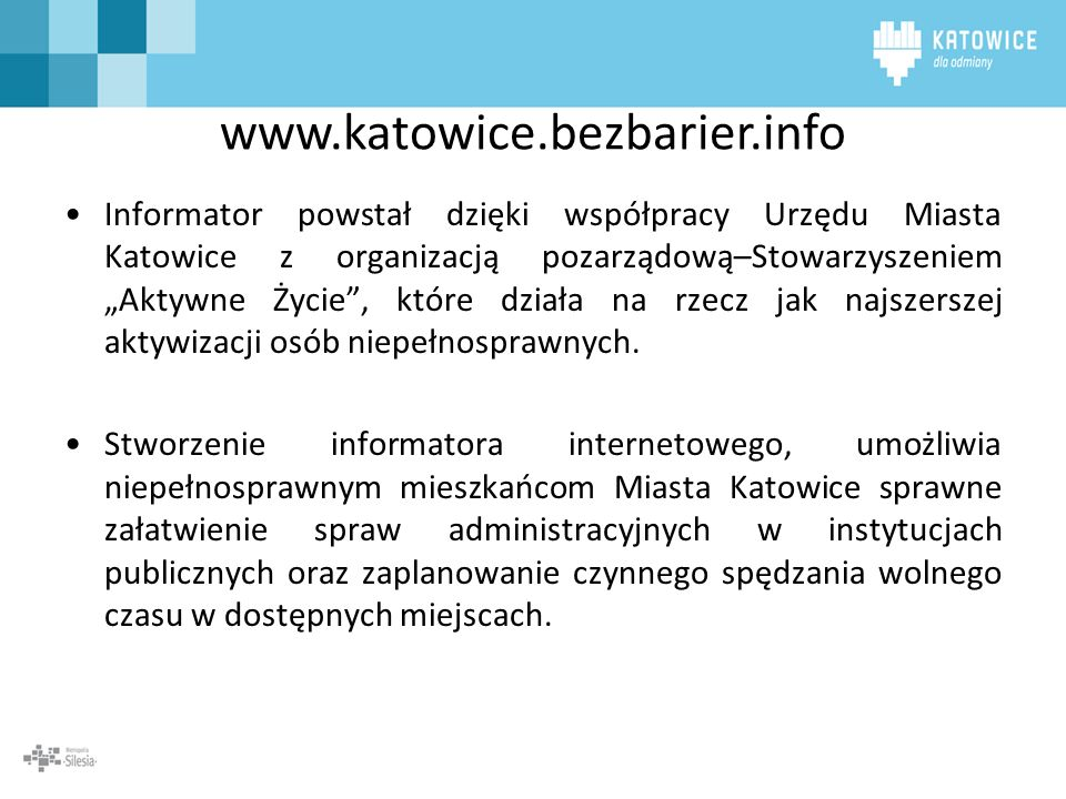 www.katowice.bezbarier.info Informator powstał dzięki współpracy Urzędu Miasta Katowice z organizacją pozarządową–Stowarzyszeniem Aktywne Życie, które