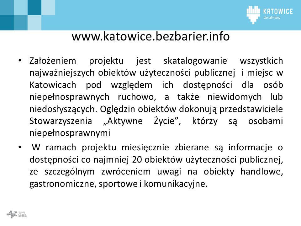 www.katowice.bezbarier.info Założeniem projektu jest skatalogowanie wszystkich najważniejszych obiektów użyteczności publicznej i miejsc w Katowicach