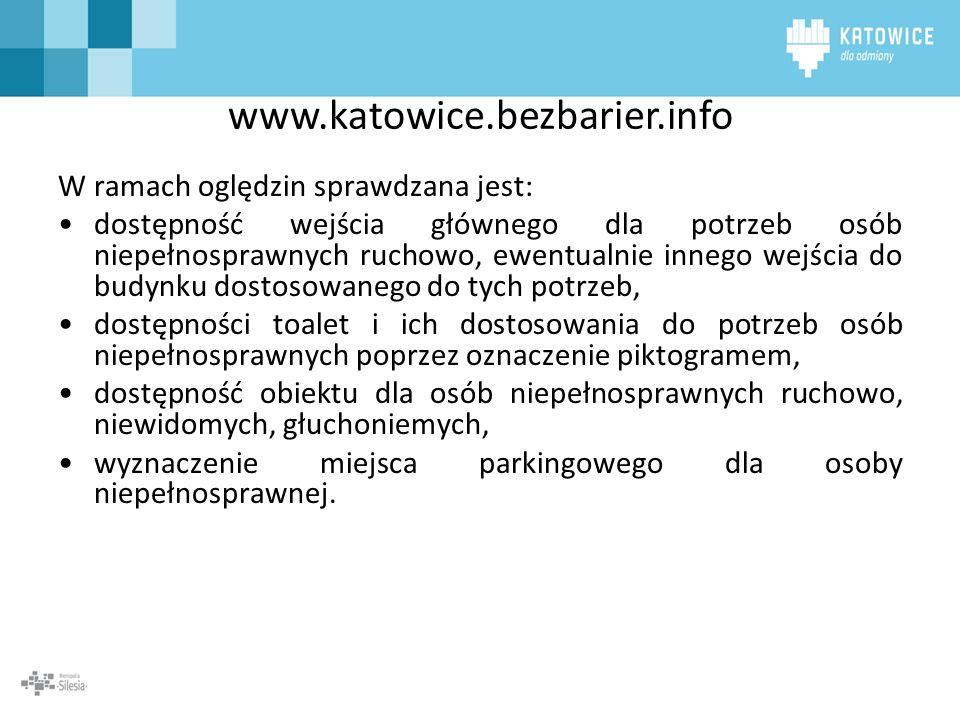 www.katowice.bezbarier.info W ramach oględzin sprawdzana jest: dostępność wejścia głównego dla potrzeb osób niepełnosprawnych ruchowo, ewentualnie inn