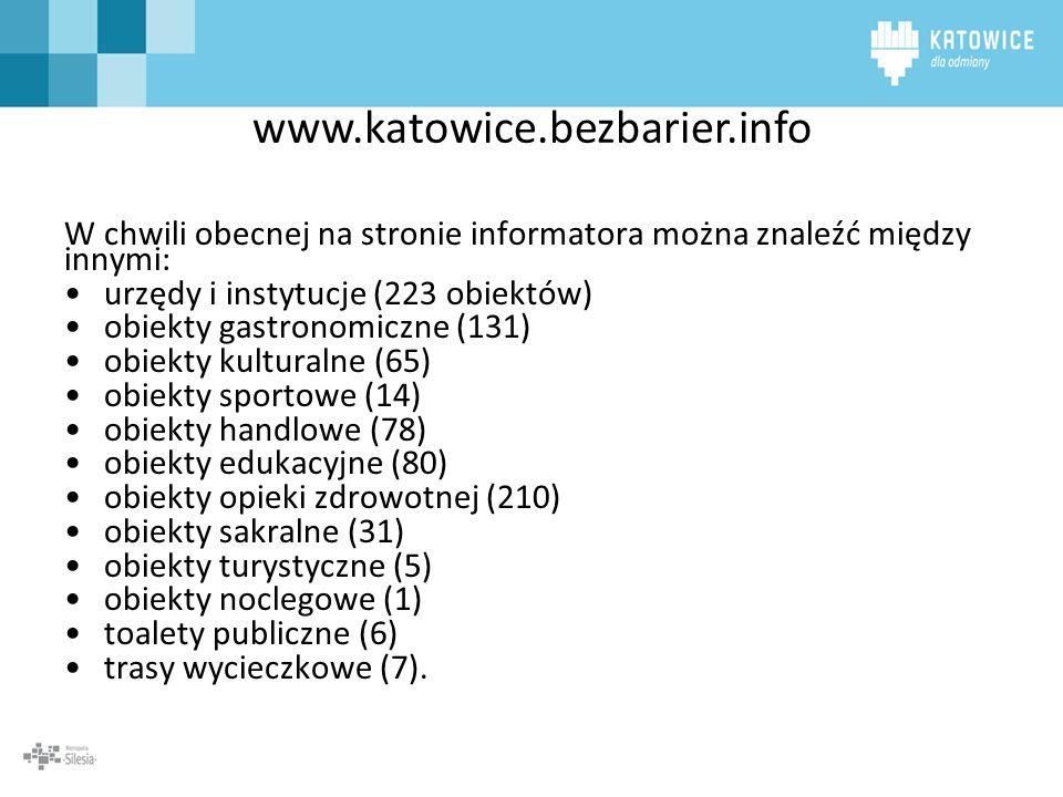 www.katowice.bezbarier.info W chwili obecnej na stronie informatora można znaleźć między innymi: urzędy i instytucje (223 obiektów) obiekty gastronomi