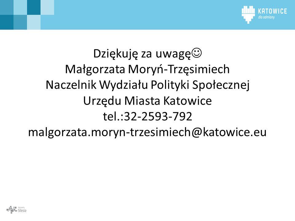 Dziękuję za uwagę Małgorzata Moryń-Trzęsimiech Naczelnik Wydziału Polityki Społecznej Urzędu Miasta Katowice tel.:32-2593-792 malgorzata.moryn-trzesim