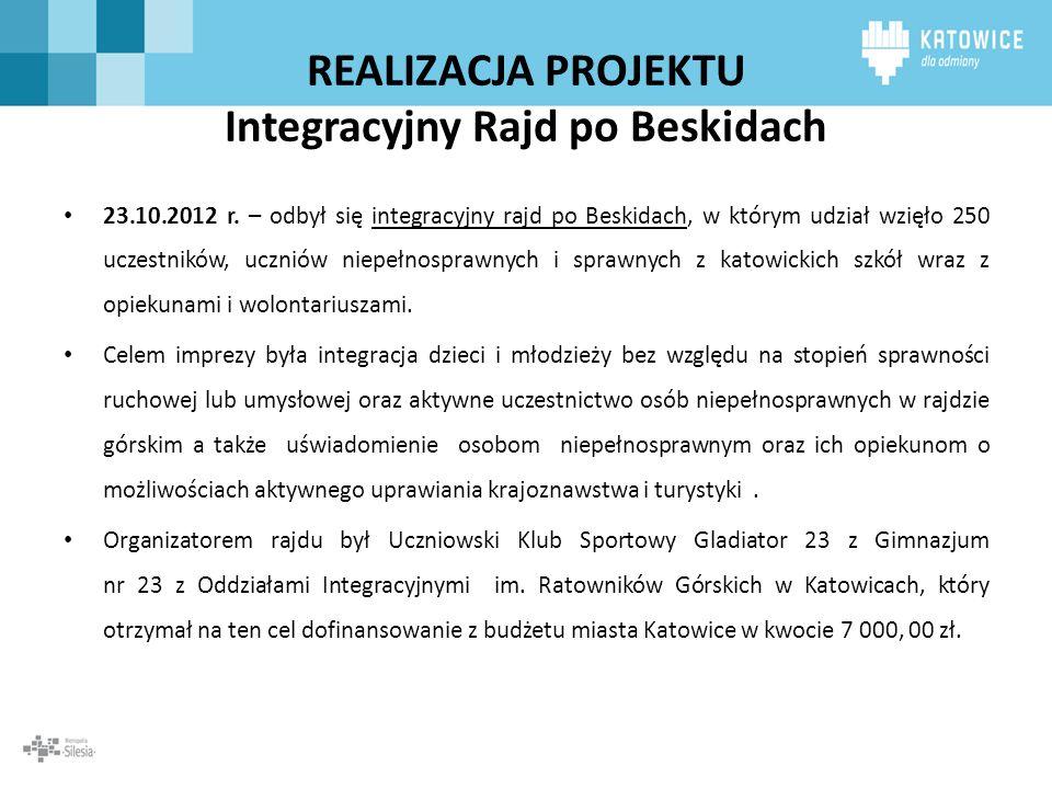 REALIZACJA PROJEKTU Integracyjny Rajd po Beskidach 23.10.2012 r. – odbył się integracyjny rajd po Beskidach, w którym udział wzięło 250 uczestników, u