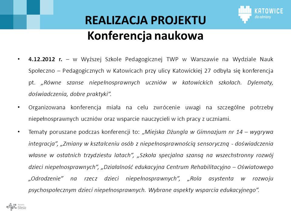 REALIZACJA PROJEKTU Konferencja naukowa 4.12.2012 r. – w Wyższej Szkole Pedagogicznej TWP w Warszawie na Wydziale Nauk Społeczno – Pedagogicznych w Ka