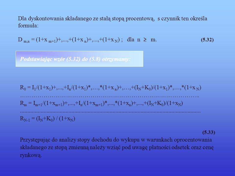 Dla dyskontowania składanego ze stałą stopą procentową, s czynnik ten określa formuła: D m,n = (1+x m+1 )+,...,+(1+x n )+,...,+(1+x N ) ; dla n m. (5.