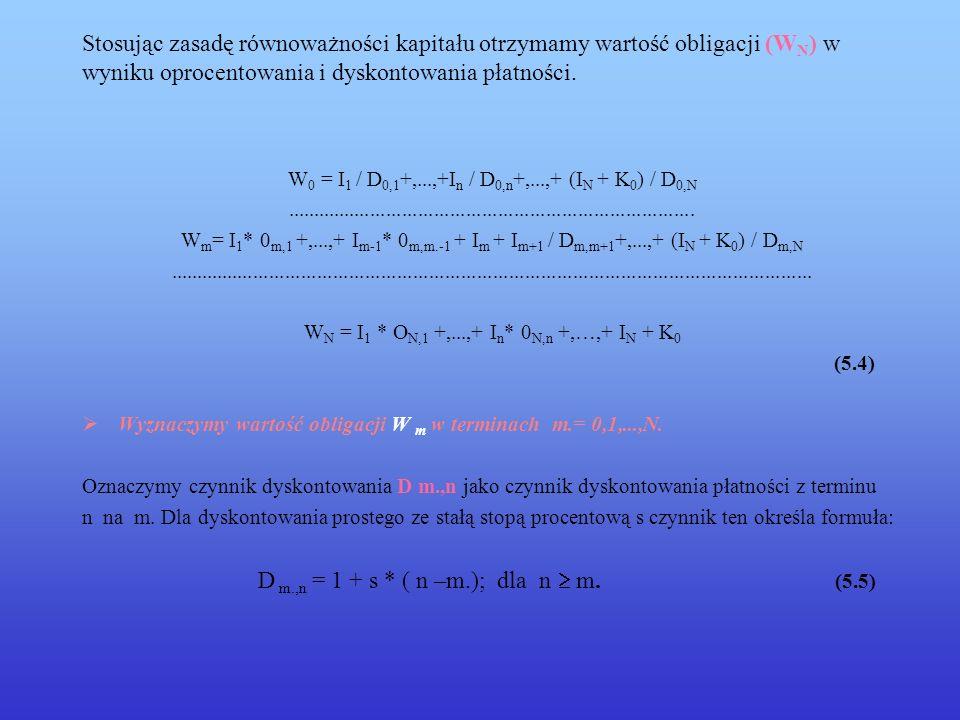 Stosując zasadę równoważności kapitału otrzymamy wartość obligacji (W N ) w wyniku oprocentowania i dyskontowania płatności. W 0 = I 1 / D 0,1 +,...,+