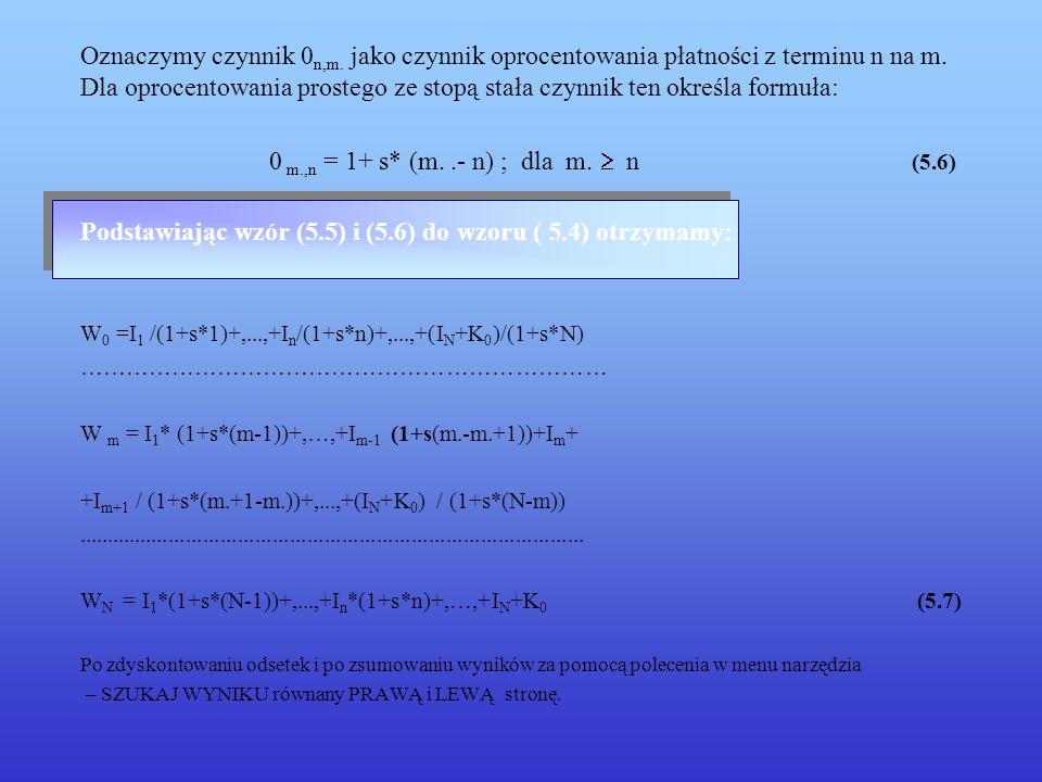 5.4 Oprocentowanie składane – stopa zmienna Stopa dochodu do wykupu Załóżmy, że dane są: K 0 – wartość nominalna N- liczba okresów płatności odsetek s – stopa procentowa R m – wartość rynkowa Ciąg płatności : I 1,...,I N,..., I N Należy wyznaczyć stopę dochodu obligacji x m w terminach m.=1,...,N-1.