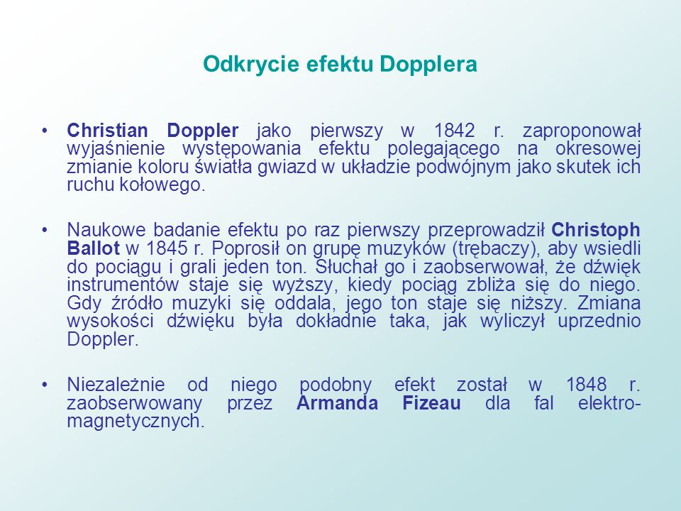 Odkrycie efektu Dopplera Christian Doppler jako pierwszy w 1842 r. zaproponował wyjaśnienie występowania efektu polegającego na okresowej zmianie kolo