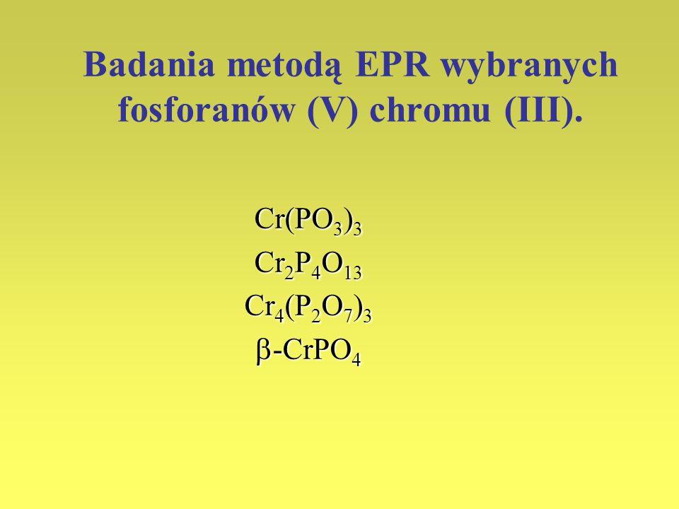 Badania metodą EPR wybranych fosforanów (V) chromu (III). Cr(PO 3 ) 3 Cr 2 P 4 O 13 Cr 4 (P 2 O 7 ) 3 -CrPO 4 -CrPO 4