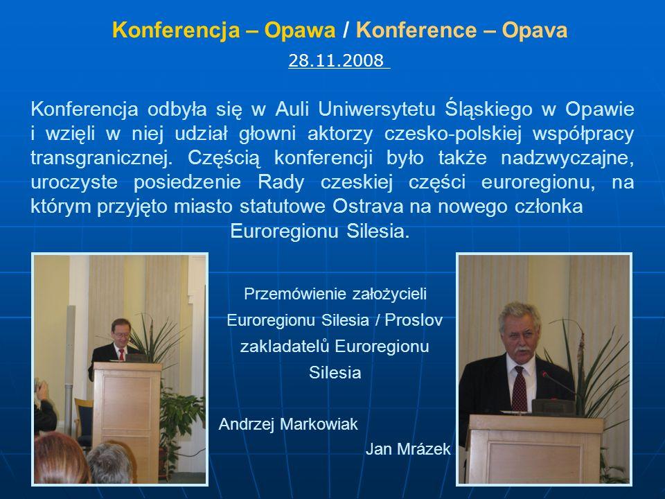 Konferencja – Opawa / Konference – Opava 28.11.2008 Przemówienie założycieli Euroregionu Silesia / Proslov zakladatelů Euroregionu Silesia Andrzej Mar