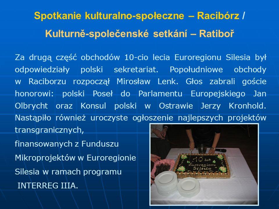Spotkanie kulturalno-społeczne – Racibórz / Kulturně-společenské setkání – Ratiboř Za drugą część obchodów 10-cio lecia Euroregionu Silesia był odpowi