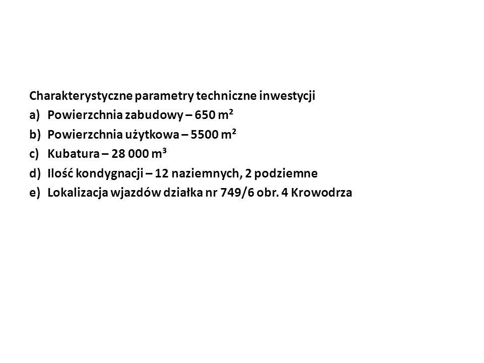 Charakterystyczne parametry techniczne inwestycji a)Powierzchnia zabudowy – 650 m² b)Powierzchnia użytkowa – 5500 m² c)Kubatura – 28 000 m³ d)Ilość kondygnacji – 12 naziemnych, 2 podziemne e)Lokalizacja wjazdów działka nr 749/6 obr.