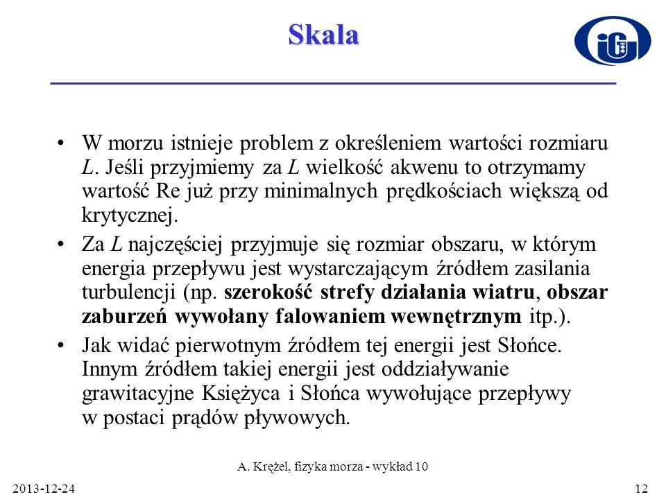 2013-12-24 A. Krężel, fizyka morza - wykład 10 12Skala W morzu istnieje problem z określeniem wartości rozmiaru L. Jeśli przyjmiemy za L wielkość akwe