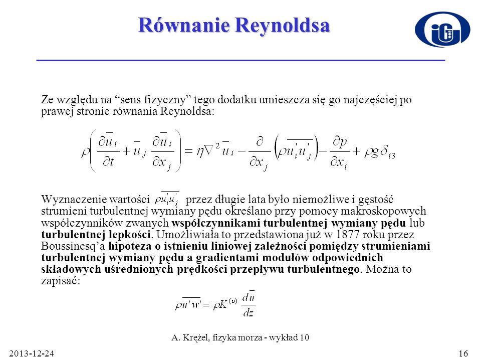2013-12-24 A. Krężel, fizyka morza - wykład 10 16 Równanie Reynoldsa Ze względu na sens fizyczny tego dodatku umieszcza się go najczęściej po prawej s