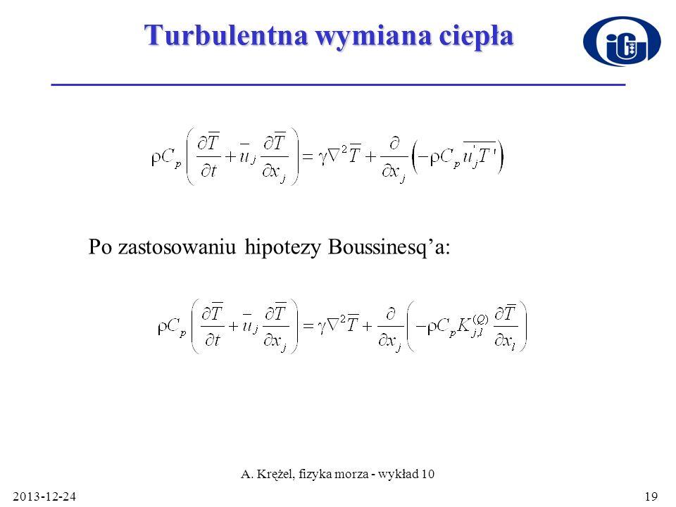 2013-12-24 A. Krężel, fizyka morza - wykład 10 19 Turbulentna wymiana ciepła Po zastosowaniu hipotezy Boussinesqa: