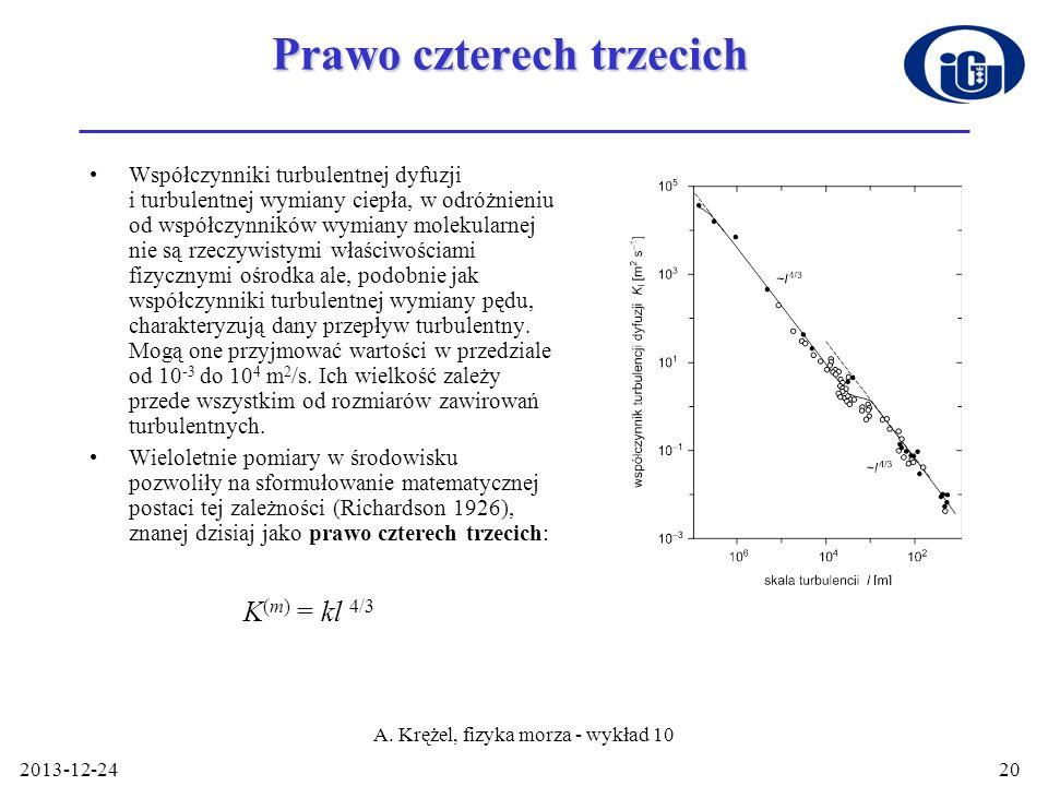 2013-12-24 A. Krężel, fizyka morza - wykład 10 20 Prawo czterech trzecich Współczynniki turbulentnej dyfuzji i turbulentnej wymiany ciepła, w odróżnie