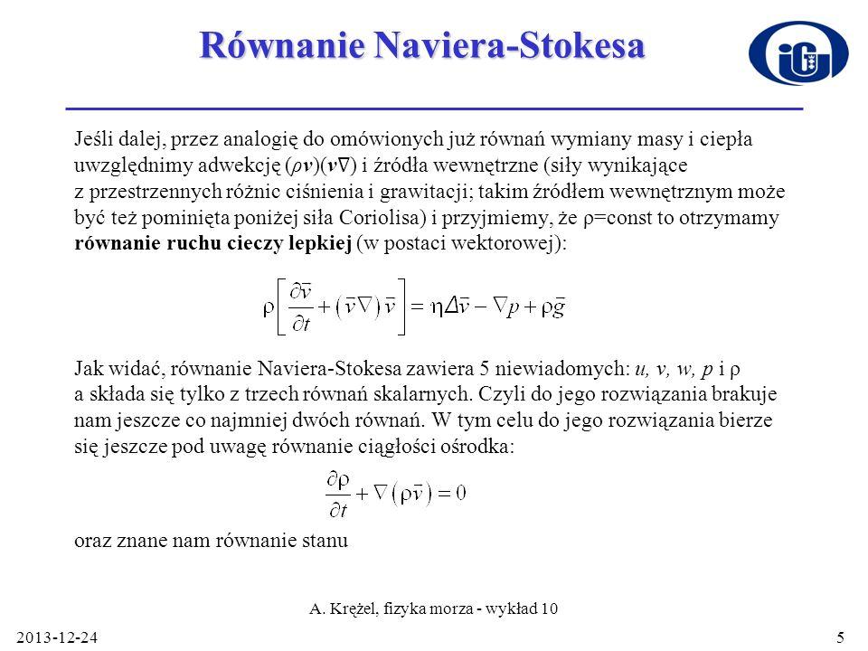 2013-12-24 A. Krężel, fizyka morza - wykład 10 5 Równanie Naviera-Stokesa Jeśli dalej, przez analogię do omówionych już równań wymiany masy i ciepła u