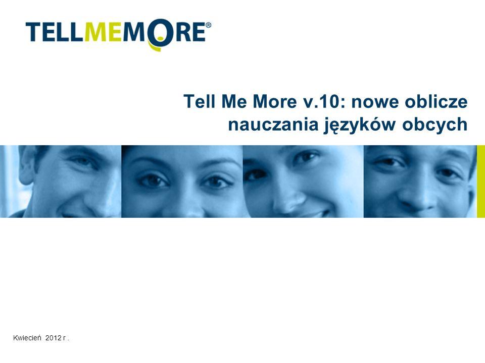 2 Tell Me More v 10 TELL ME MORE ogólnie Języki obce dla Korporacji Na świecie w Europie, Azji, Północnej i Środkowej Ameryce Dystrybucja w 70 krajach.
